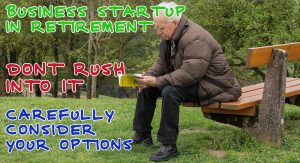 Business startup in retirement. Consider your options.