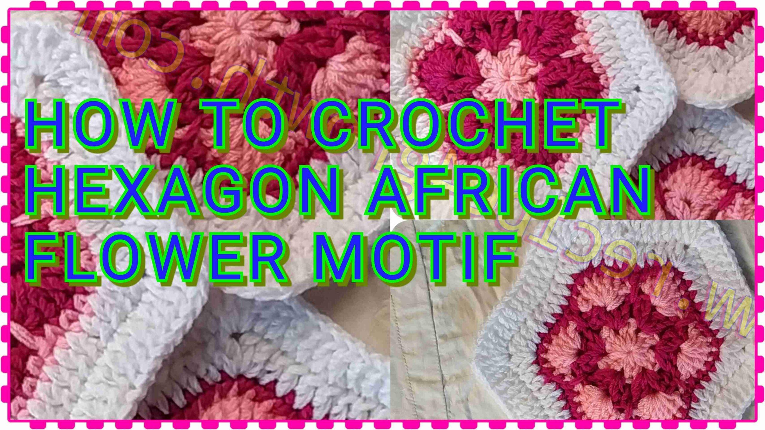 HOW TO CROCHET HEXAGON AFRICAN FLOWER MOTIF